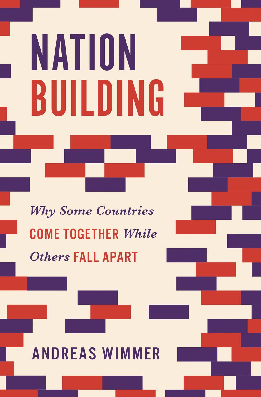 «Nation Building – Why Some Countries Come Together While Others Fall Apart», Andreas Wimmer